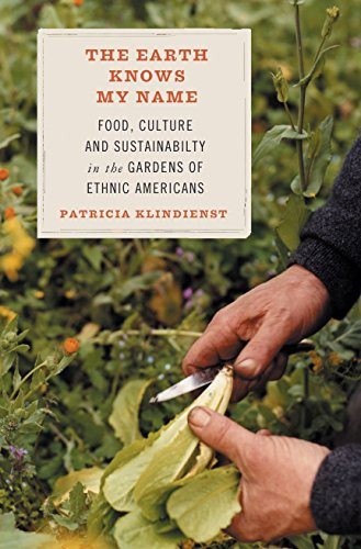 9780807085714: The Earth Knows My Name: Food, Culture, and Sustainability in the Gardens of Ethnic Americans