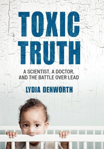 9780807097946: Toxic Truth Large Print Edition: A Scientist, a Doctor, and the Battle over Lead