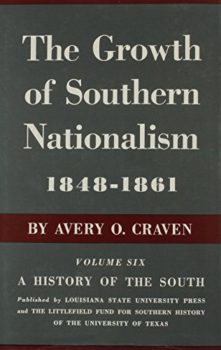 THE GROWTH OF SOUTHERN NATIONALISM 1848-1861: AVERY O. CRAVEN