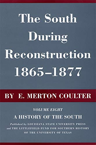The South During Reconstruction, 1865--1877: A History of the South: Coulter, E. Merton