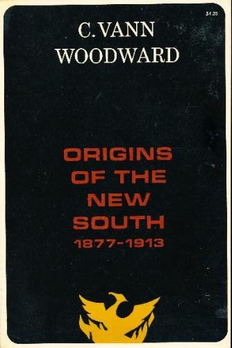 Origins of the New South 1877-1913: C. Vann Woodward