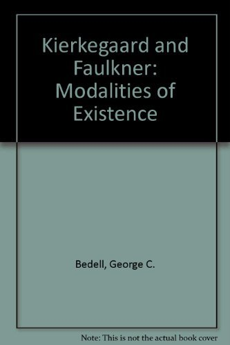 Kierkegaard and Faulkner: Modalities of Existence: Bedell, George C.