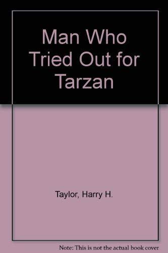 Man Who Tried Out for Tarzan: Harry H. Taylor
