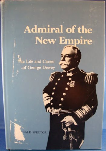 9780807100783: Admiral of the New Empire: Life and Career of George Dewey