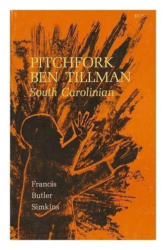 Pitchfork Ben Tillman: South Carolinian: Simkins, Francis B.