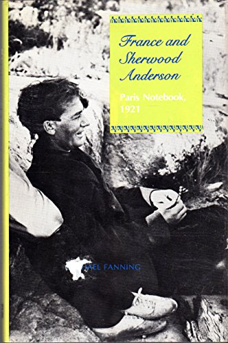 France and Sherwood Anderson: Paris Notebook, 1921: Fanning, Michael, ed.
