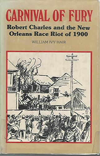 9780807101780: Carnival of Fury: Robert Charles and the New Orleans Race Riot of 1900