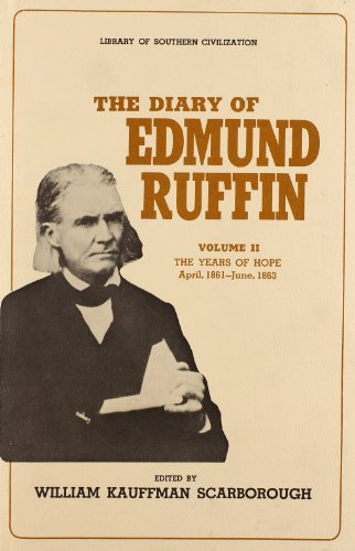 The Diary of Edmund Ruffin. Volume II The Years of Hope April, 1861- June, 1863