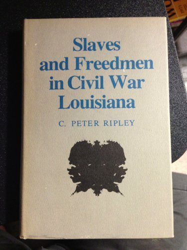 Slaves and Freedmen in Civil War Louisiana.: RIPLEY, C. Peter.