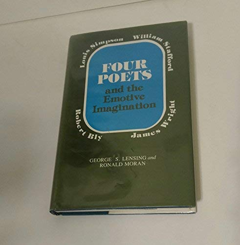 9780807101940: Four Poets and the Emotive Imagination: Robert Bly, James Wright, Louis Simpson and William Stafford