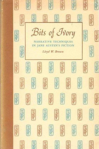 Bits of Ivory : Narrative Techniques in Jane Austen's Fiction: Brown, Lloyd W.