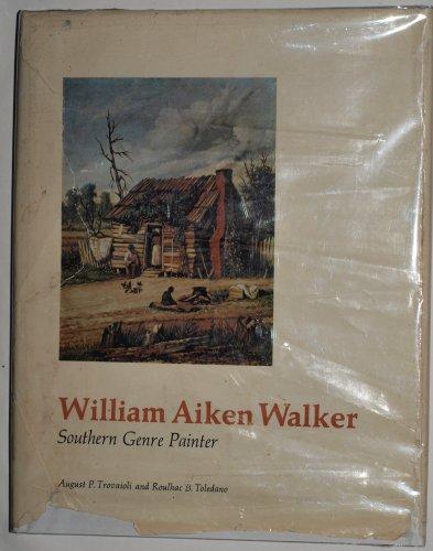 William Aiken Walker: Southern Genre Painter (Signed by Author): Trovaioli, August P; Toledano, ...