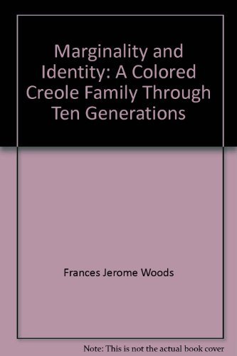 Marginality and Identity: A Colored Creole Family: Woods, Frances Jerome
