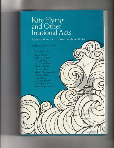 Kite-Flying and Other Irrational Acts: Conversations with Twelve Southern Writers: Carr, John, ...