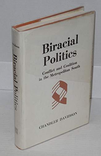 Biracial Politics: Conflict & Coalition in the Metropolitan South,: Davidson, Chandler,