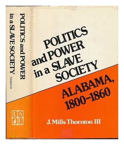 POLITICS AND POWER IN A SLAVE SOCIETY: ALABAMA, 1800-1860