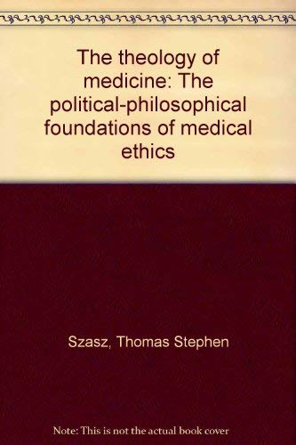9780807102848: The theology of medicine: The political-philosophical foundations of medical ethics