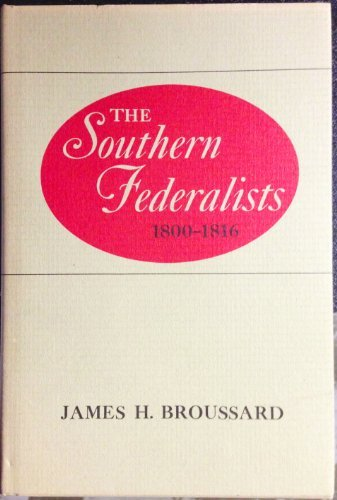 9780807102886: The Southern Federalists.1800-1816
