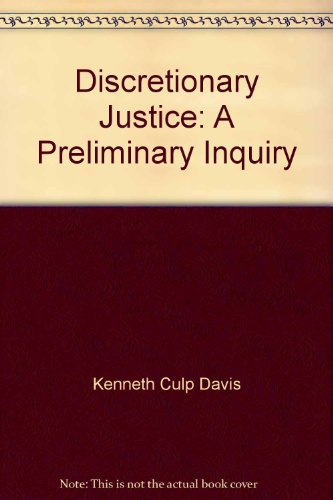 Discretionary Justice: A Preliminary Inquiry: Davis, Kenneth Culp