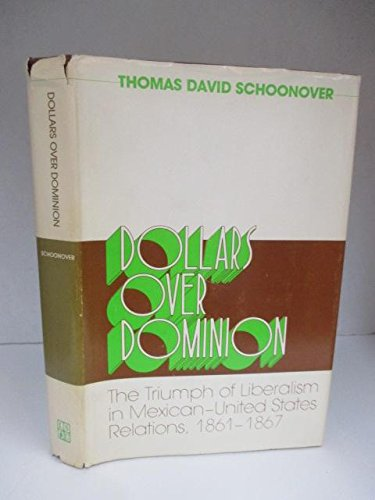 9780807103685: Dollars over Dominion: The Triumph of Liberalism in Mexican-United States Relations 1861-1867