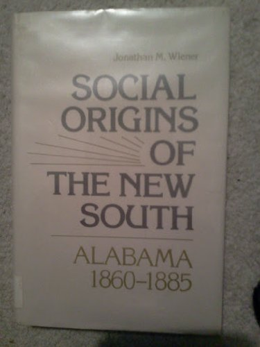 SOCIAL ORIGINS OF THE NEW SOUTH: ALABAMA, 1860--1885
