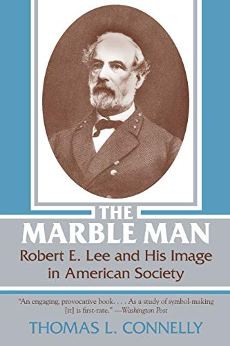 The Marble Man: Robert E. Lee and His Image in American Society: Connelly, Thomas Lawrence