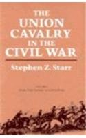 The Union Cavalry in the Civil War, Vol. 1 From Fort Sumter to Gettysburg: Stephen Z. Starr