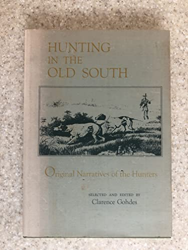 Hunting in the Old South: Original Narratives of the Hunters