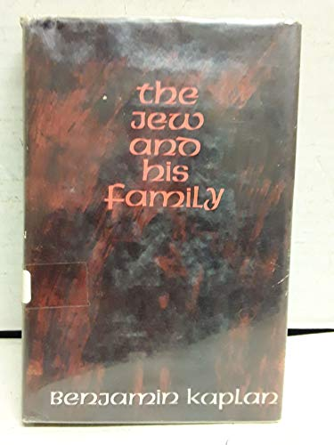 The Jew and His Family: Kaplan, Benjamin