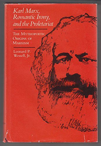 9780807105870: Karl Marx, Romantic Irony and the Proletariat: Studies in the Mythopoetic Origins of Marxism