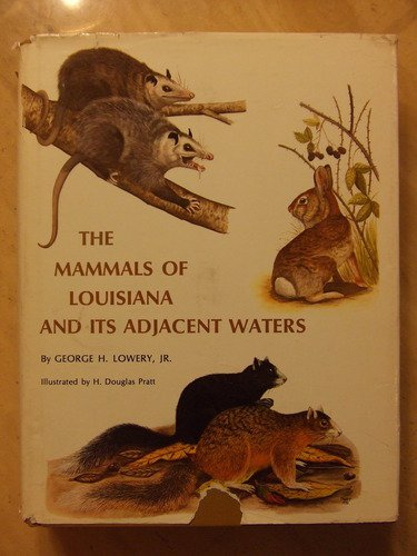 The Mammals of Louisiana and Its Adjacent Waters: George H. Lowery