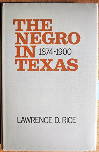 The Negro in Texas 1874 - 1900: Rice, Lawrence D.