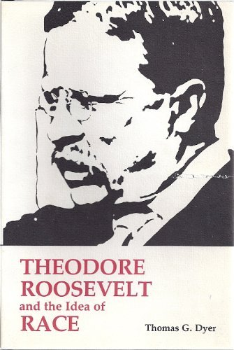 Theodore Roosevelt and the Idea of Race: Thomas G. Dyer