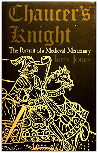 Chaucer's Knight The Portrait of a Medieval Mercenary.: Jones, Terry