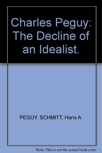 9780807107331: Charles Peguy: The Decline of an Idealist.