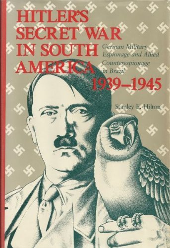 9780807107515: Hitler's secret war in South America 1939-1945: German military espionage and Allied counterespionage in Brazil