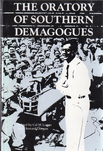 The Oratory of Southern Demagogues: Logue, Cal M.; Dorgan, Howard [editors]