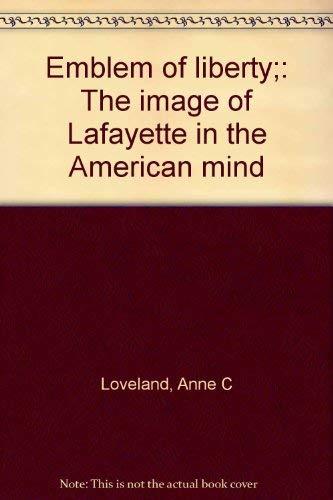 Emblem of liberty;: The image of Lafayette: Loveland, Anne C