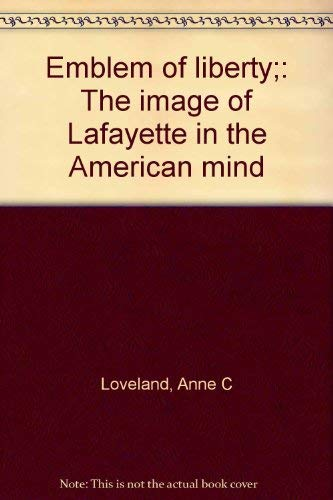 Emblem Of Liberty - The Image Of Lafayette In The American Mind: LOVELAND, ANNE C.