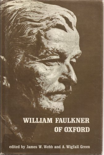 William Faulkner of Oxford: Webb, James W. & A. Wigfall Green