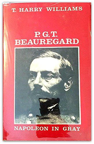 P.G.T. Beauregard: Napoleon in Gray: Williams, T. Harry