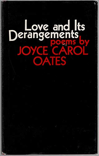Love and Its Derangements; Poems: Oates, Joyce Carol