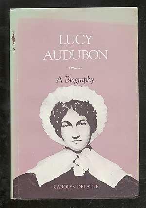Lucy Audubon: A Biography (Southern Biography Series): Carolyn E. Delatte
