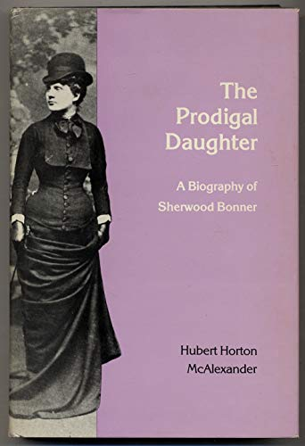 The Prodigal Daughter: a Biography of Sherwood Bonner