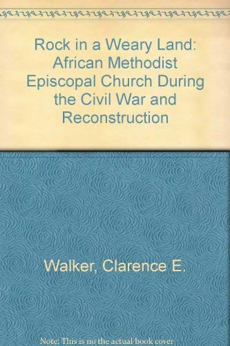 9780807108833: A Rock in a Weary Land: The African Methodist Episcopal Church During the Civil War and Reconstruction
