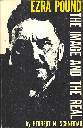 Ezra Pound: the image and the real: Schneidau, Herbert N