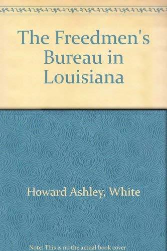 The Freedmen's Bureau in Louisiana: White, Howard Ashley