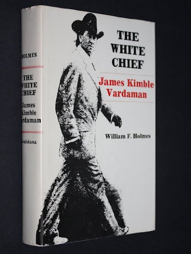 THE WHITE CHIEF; JAMES KIMBLE VARDAMAN. Louisiana State University Press - LSU Press Southern Bio...