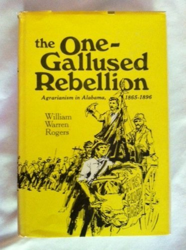 THE ONE-GALLUSED REBELLION; AGRARIANISM IN ALABAMA, 1865-1896.