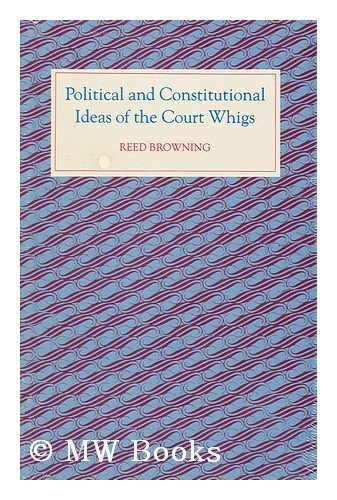9780807109809: Political and Constitutional Ideas of the Court Whigs